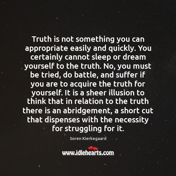 Image, Truth is not something you can appropriate easily and quickly. You certainly