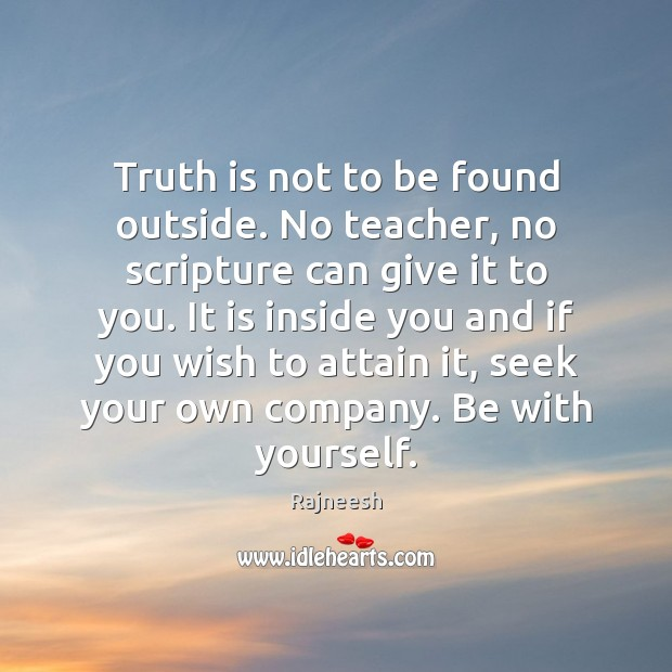 Image, Truth is not to be found outside. No teacher, no scripture can
