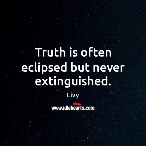 Truth is often eclipsed but never extinguished. Livy Picture Quote