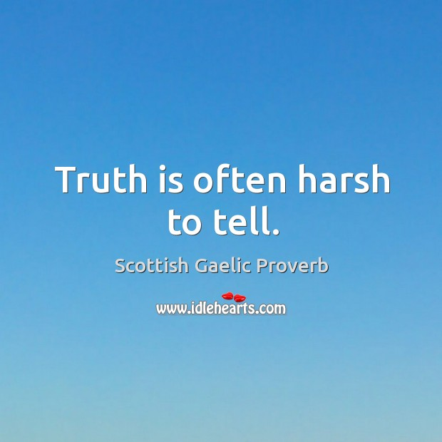 Truth is often harsh to tell. Scottish Gaelic Proverbs Image