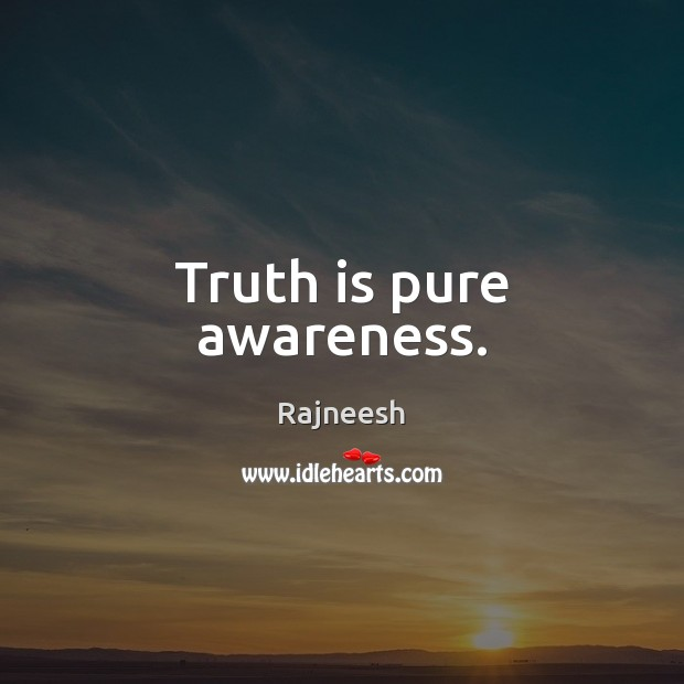 Image, Truth is pure awareness.
