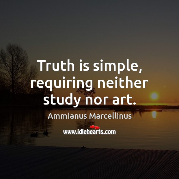 Image, Truth is simple, requiring neither study nor art.