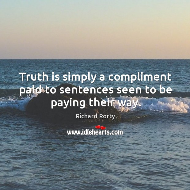 Image, Truth is simply a compliment paid to sentences seen to be paying their way.