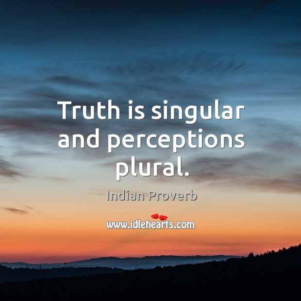 Truth is singular and perceptions plural. Indian Proverbs Image