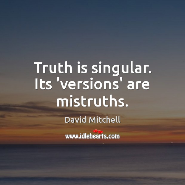 Image, Truth is singular. Its 'versions' are mistruths.