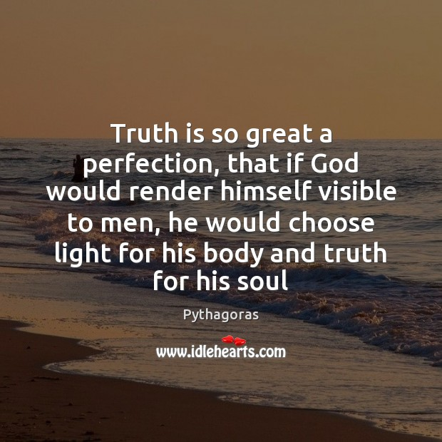 Image, Truth is so great a perfection, that if God would render himself