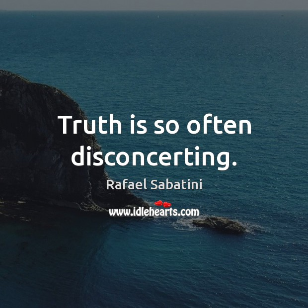 Truth is so often disconcerting. Image