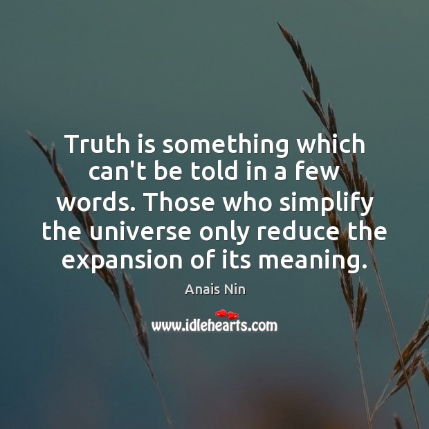 Truth is something which can't be told in a few words. Those Anais Nin Picture Quote