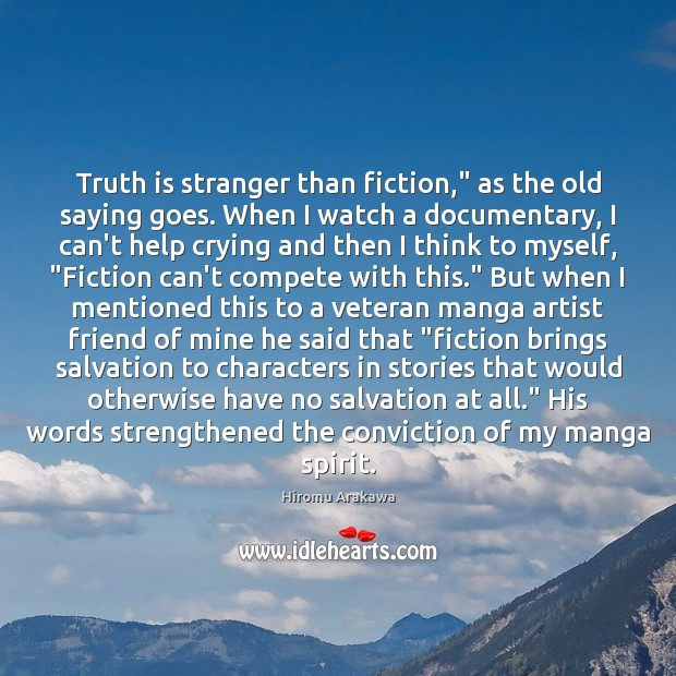 """Truth is stranger than fiction,"""" as the old saying goes. When I Hiromu Arakawa Picture Quote"""
