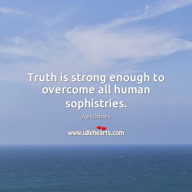 Image, Truth is strong enough to overcome all human sophistries.