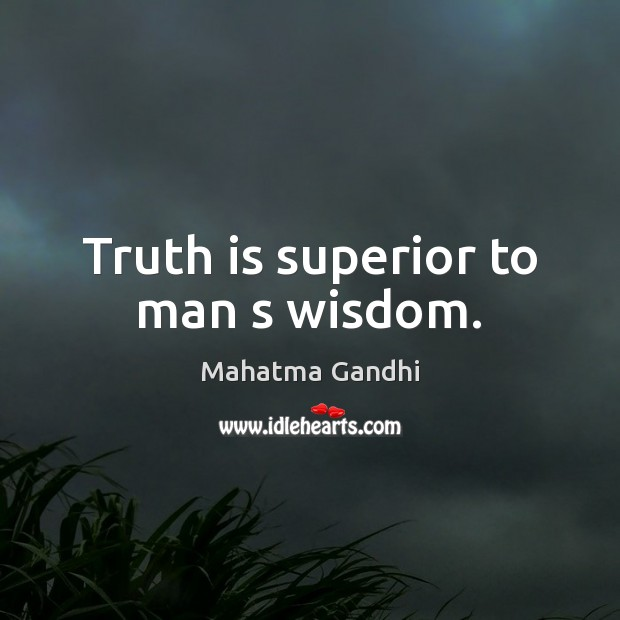 Image, Truth is superior to man s wisdom.