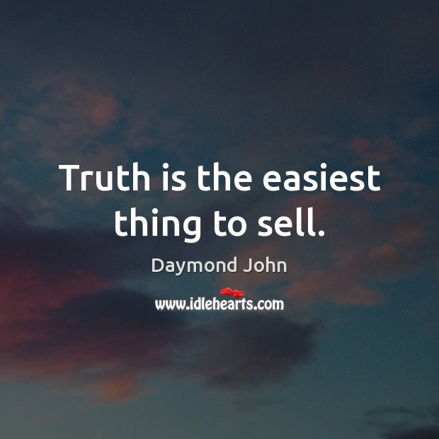 Image, Truth is the easiest thing to sell.