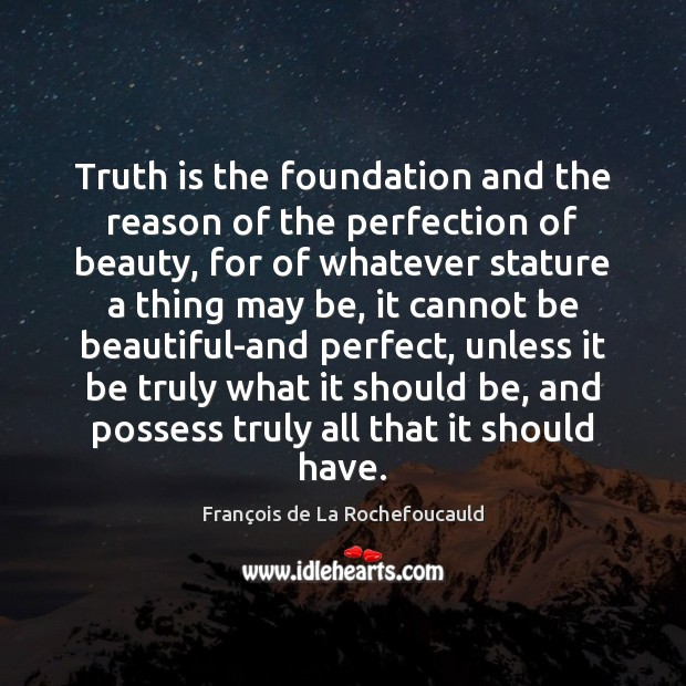 Image, Truth is the foundation and the reason of the perfection of beauty,
