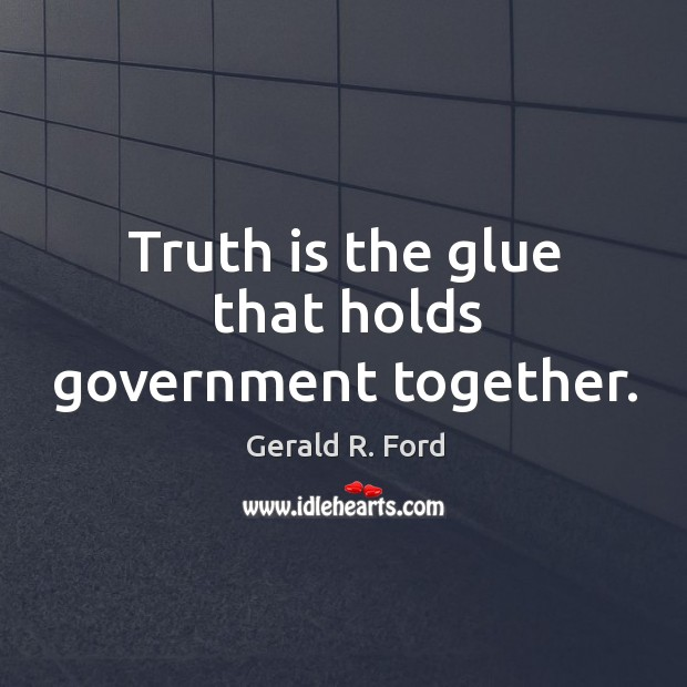 Image, Truth is the glue that holds government together.