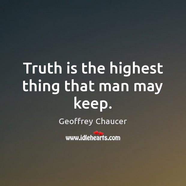 Image, Truth is the highest thing that man may keep.