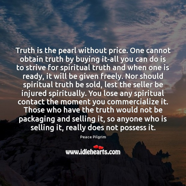 Truth is the pearl without price. One cannot obtain truth by buying Image