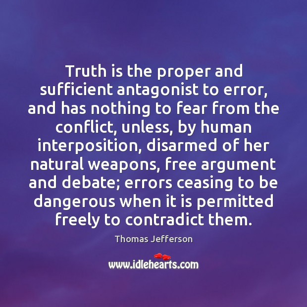Truth is the proper and sufficient antagonist to error, and has nothing Image
