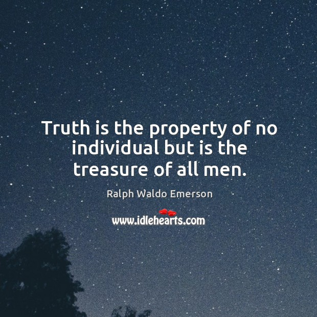 Image, Truth is the property of no individual but is the treasure of all men.