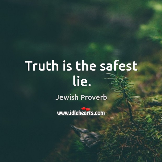 Truth is the safest lie. Jewish Proverbs Image
