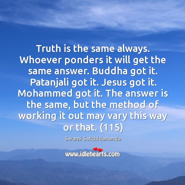 Image, Truth is the same always. Whoever ponders it will get the same