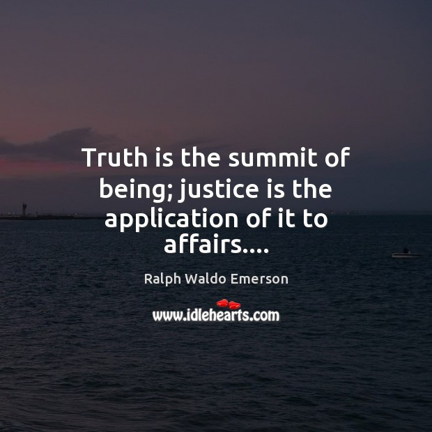 Truth is the summit of being; justice is the application of it to affairs…. Justice Quotes Image