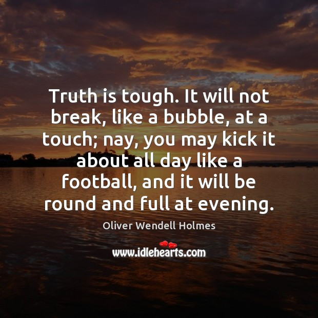 Image, Truth is tough. It will not break, like a bubble, at a