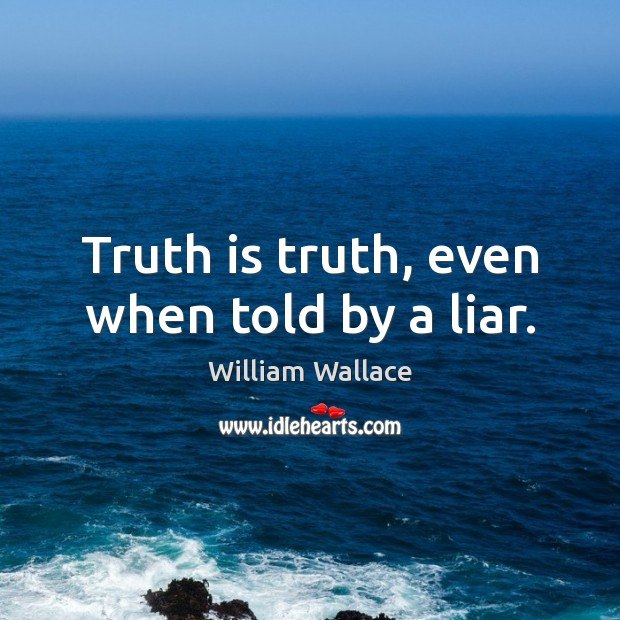 Truth is truth, even when told by a liar. Image