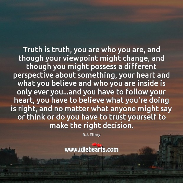 Truth is truth, you are who you are, and though your viewpoint Image