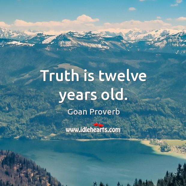 Truth is twelve years old. Goan Proverbs Image