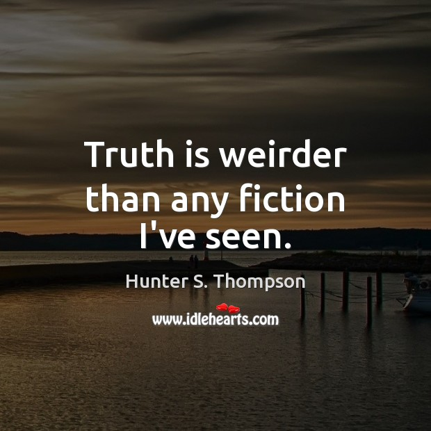 Truth is weirder than any fiction I've seen. Image