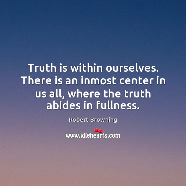 Image, Truth is within ourselves. There is an inmost center in us all,