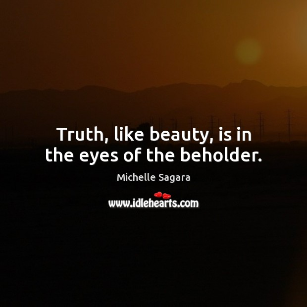 Image, Truth, like beauty, is in the eyes of the beholder.