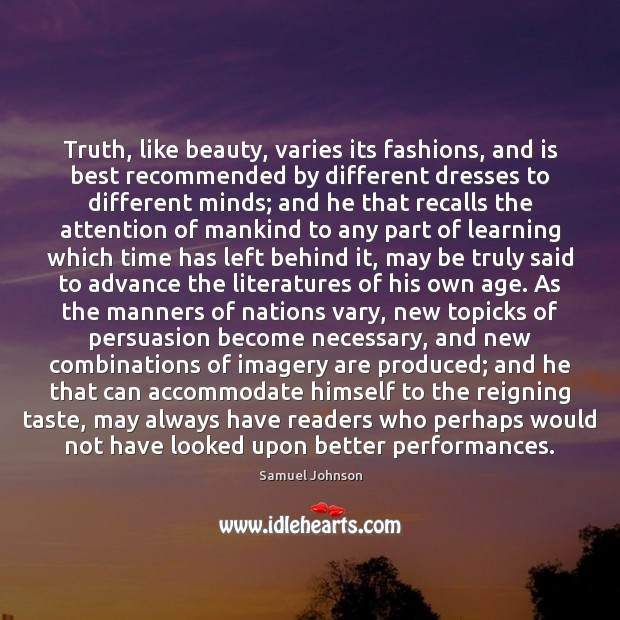 Image, Truth, like beauty, varies its fashions, and is best recommended by different