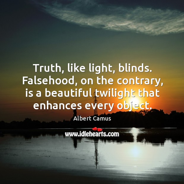 Image, Truth, like light, blinds. Falsehood, on the contrary, is a beautiful twilight that enhances every object.
