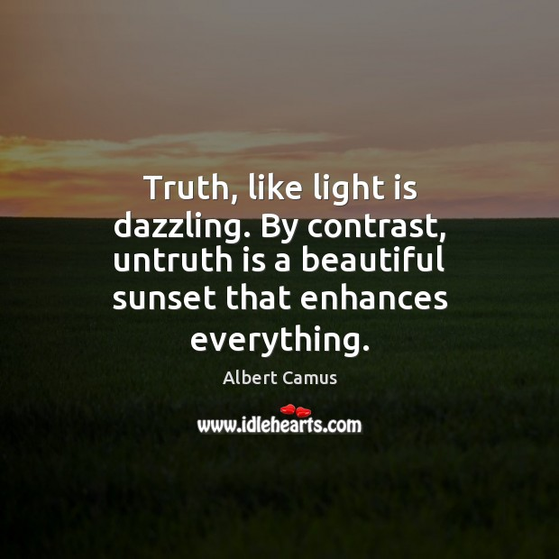 Truth, like light is dazzling. By contrast, untruth is a beautiful sunset Image