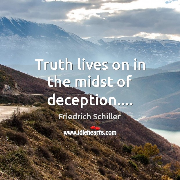 Truth lives on in the midst of deception…. Friedrich Schiller Picture Quote