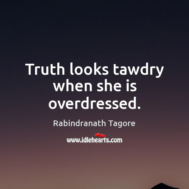 Image, Truth looks tawdry when she is overdressed.