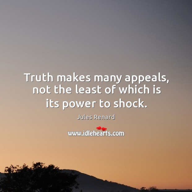 Truth makes many appeals, not the least of which is its power to shock. Image
