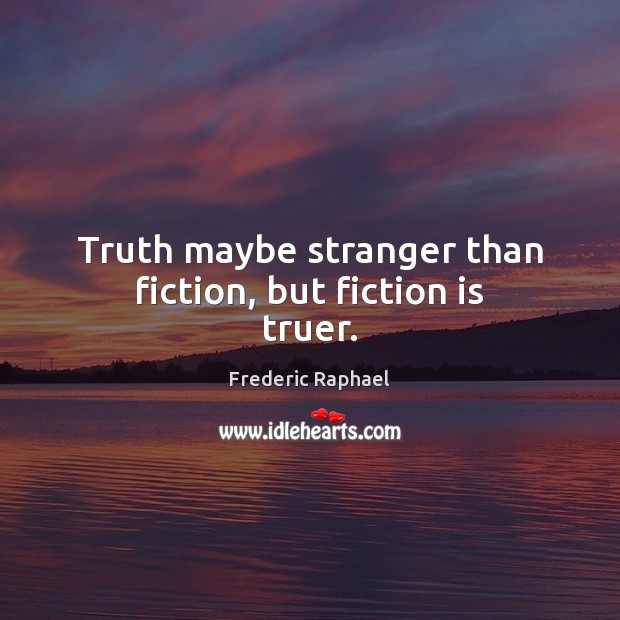 Truth maybe stranger than fiction, but fiction is truer. Image