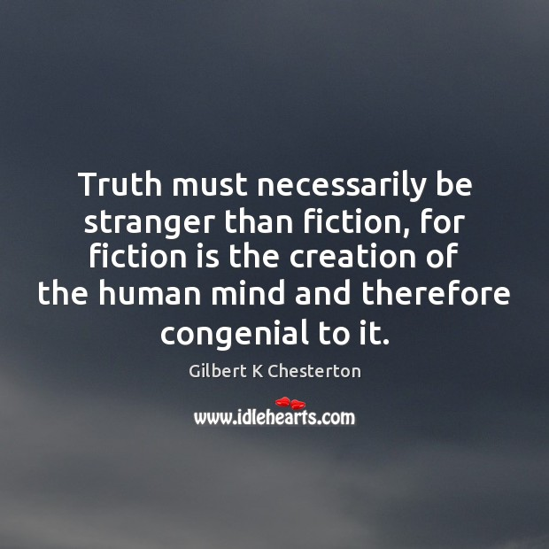 Image, Truth must necessarily be stranger than fiction, for fiction is the creation