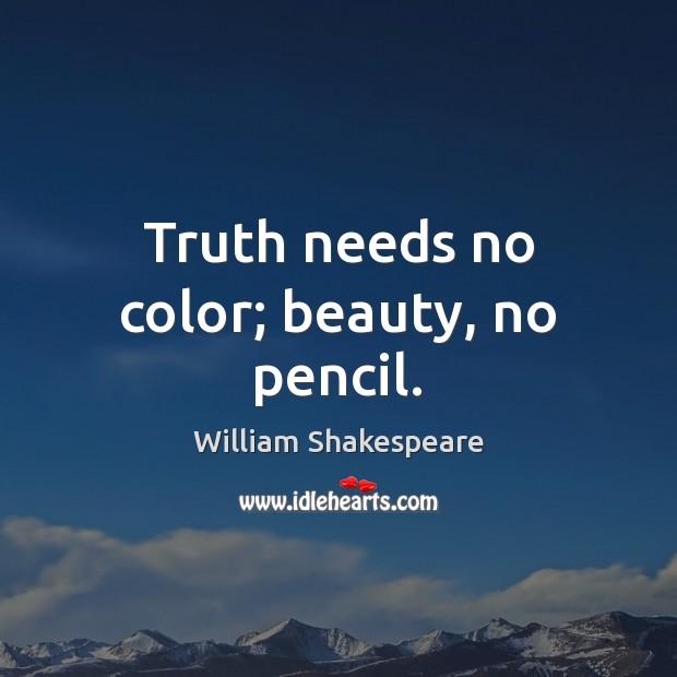 Truth needs no color; beauty, no pencil. Image