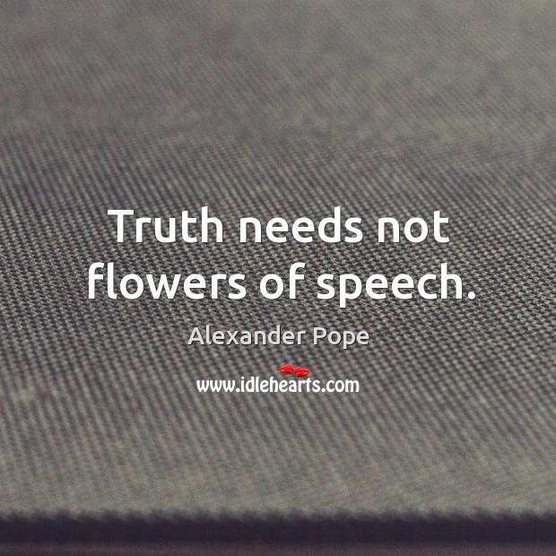 Truth needs not flowers of speech. Image