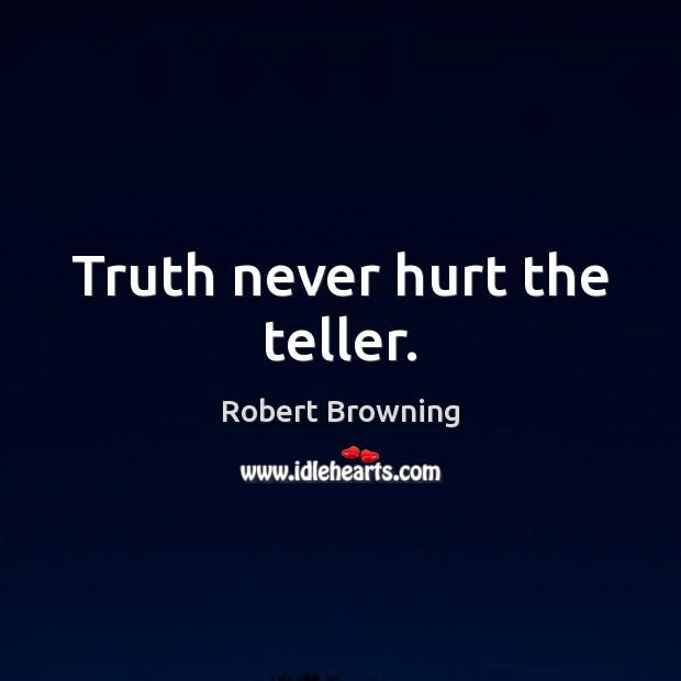 Truth never hurt the teller. Image
