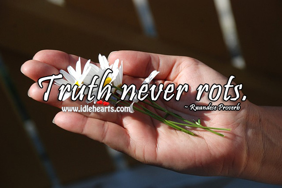 Truth never rots. Rwandese Proverbs Image