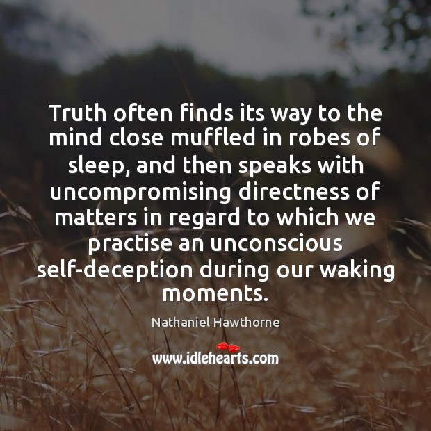 Truth often finds its way to the mind close muffled in robes Image
