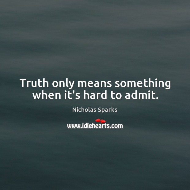 Image, Truth only means something when it's hard to admit.