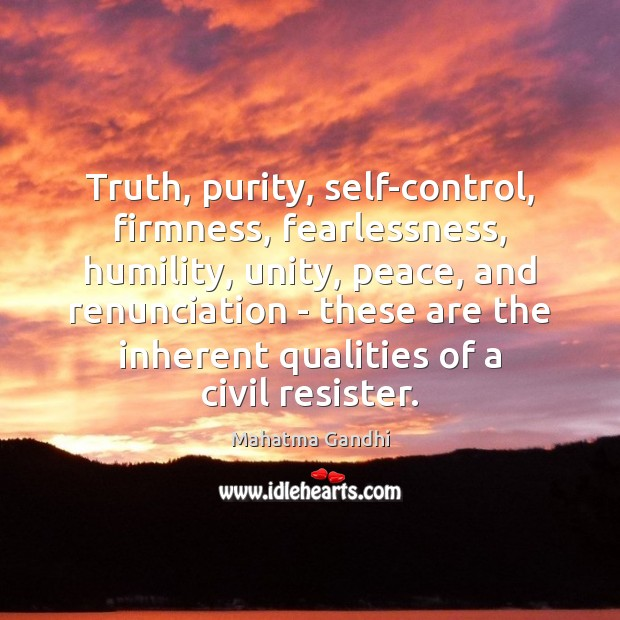 Truth, purity, self-control, firmness, fearlessness, humility, unity, peace, and renunciation – these Mahatma Gandhi Picture Quote