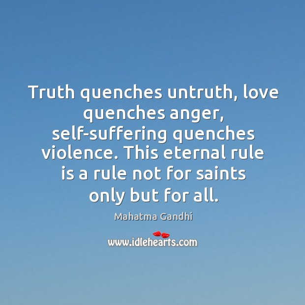 Truth quenches untruth, love quenches anger, self-suffering quenches violence. This eternal rule Image