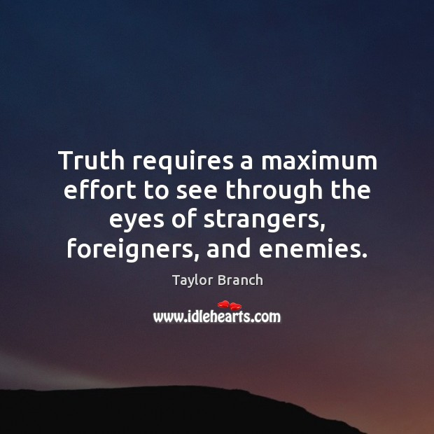 Truth requires a maximum effort to see through the eyes of strangers, Image