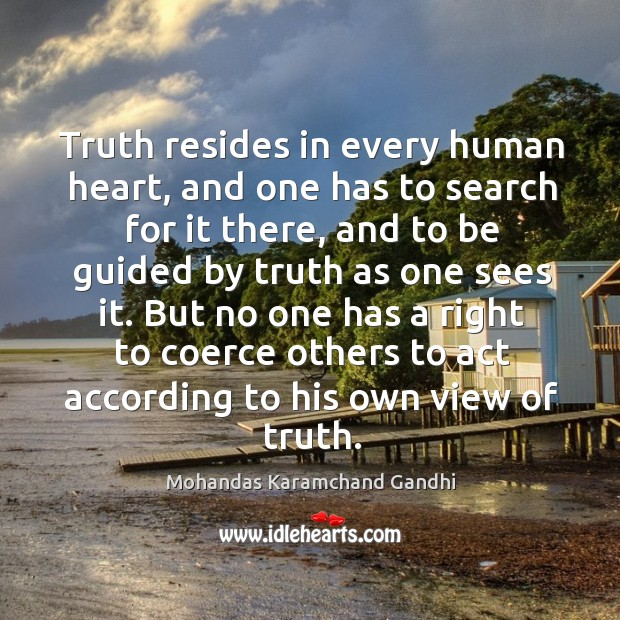 Truth resides in every human heart, and one has to search for it there Image